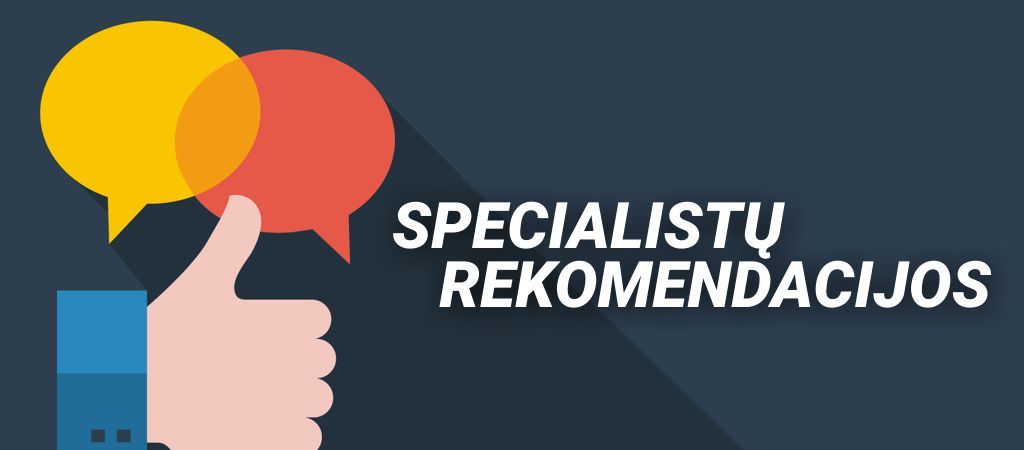 Specialistų rekomendacijos